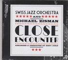 SWISS JAZZ ORCHESTRA Swiss Jazz Orchestra And Michael Zisman : Close Encounter album cover