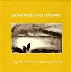 SZILÁRD MEZEI Szilárd Mezei Vocal Ensemble : Fújj Szél, Zenta, Visszhangozz Szél album cover