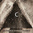 SZILÁRD MEZEI Szilard Mezei Workshop Ensemble : C album cover