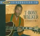 T-BONE WALKER A Proper Introduction to T-Bone Walker: Everytime album cover