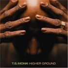 T. S. MONK Higher Ground album cover