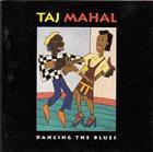 TAJ MAHAL Dancing The Blues album cover