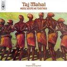 TAJ MAHAL Music Keeps Me Together album cover