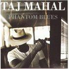 TAJ MAHAL Phantom Blues album cover