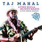 TAJ MAHAL Taj Mahal & The Hula Blues Band : Live From Kauai album cover