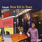 TAKAAKI OTOMO (TAKAAKI) New Kid In Town album cover