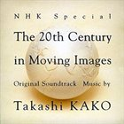 TAKASHI KAKO NHK Special The 20th Century In Moving Images Original Soundtrack album cover