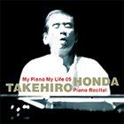 TAKEHIRO HONDA My Piano My Life 05: Piano Recital (紀尾井ホール・ピアノリサイタル) album cover