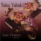 TAKU YABUKI Late Flowers album cover