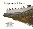 TANIA CHEN Tania Chen, Danielle DeGruttola, Henry Kaiser, Soo-Yeon Lyuh, William Winant : Megasonic Chapel album cover