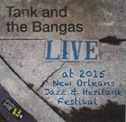 TANK AND THE BANGAS Live At 2015 New Orleans Jazz & Heritage Festival album cover