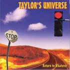 TAYLOR'S UNIVERSE Return To Whatever album cover