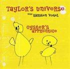 TAYLOR'S UNIVERSE Taylor's Universe With Karsten Vogel : Oyster's Apprentice album cover