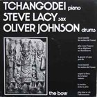 TCHANGODEI Tchangodei And Steve Lacy And Oliver Johnson : The Bow album cover