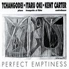 TCHANGODEI Tchangodei / Itaru Oki / Kent Carter : Perfect Emptiness album cover