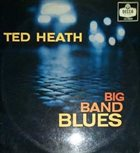 TED HEATH Big Band Blues (aka The World of Big Band Blues: Ted Heath and His Music) album cover