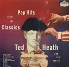 TED HEATH Pop Hits From The Classics album cover