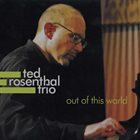 TED ROSENTHAL Out Of This World album cover