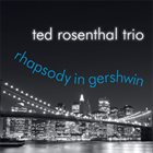 TED ROSENTHAL Rhapsody In Gershwin album cover