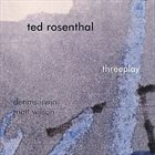 TED ROSENTHAL Threeplay album cover