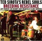 TED SIROTA Ted Sirota's Rebel Souls : Breeding Resistance album cover