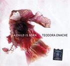 TEODORA ENACHE A Child Is Born album cover
