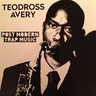 TEODROSS AVERY Post Modern Trap Music album cover