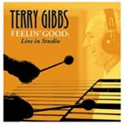 TERRY GIBBS Feelin' Good: Live in Studio album cover