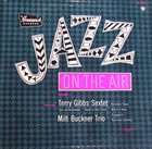 TERRY GIBBS Terry Gibbs Sextet, The Milt Buckner Trio : Jazz On The Air, Volume 1 album cover