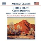 TERRY RILEY Cantos Desiertos (with Robert Beaser / Joan Tower / Lowell Liebermann / Peter Schickele) album cover