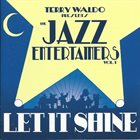 TERRY WALDO Presents The Jazz Entertainers Vol. 1 - Let It Shine album cover