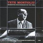 TETE MONTOLIU Momentos inolvidables de una vida: Barcelona 1965-1992 album cover
