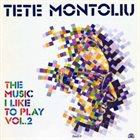 TETE MONTOLIU The Music I Like to Play, Volume 2 album cover