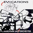 THE AARDVARK JAZZ ORCHESTRA Evocations album cover