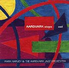 THE AARDVARK JAZZ ORCHESTRA Mark Harvey  & The Aardvark Jazz Orchestra  Aardvark Steps Out album cover