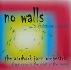 THE AARDVARK JAZZ ORCHESTRA No Walls : A Christmas Concert album cover