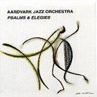 THE AARDVARK JAZZ ORCHESTRA Psalms & Elegies album cover