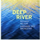 THE AARDVARK JAZZ ORCHESTRA Richard Nelson & Aardvark Jazz Orchestra : Deep River album cover