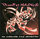 THE AARDVARK JAZZ ORCHESTRA Trumpet Madness album cover
