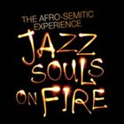 THE AFRO-SEMITIC EXPERIENCE Jazz Souls On Fire album cover
