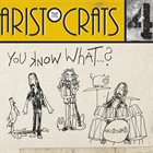 THE ARISTOCRATS You Know What...? album cover