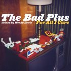 THE BAD PLUS For All I Care album cover