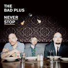THE BAD PLUS Never Stop album cover