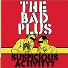THE BAD PLUS Suspicious Activity? Album Cover