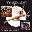 THE BAR-KAYS Too Hot To Stop & Flying High On Your Love album cover