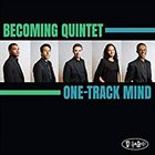 BECOMING QUINTET One-Track Mind album cover