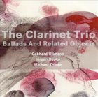 THE CLARINET TRIO Ballads and Related Objects album cover