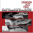 THE CRIMSON JAZZ TRIO King Crimson Songbook, Volume 1 album cover