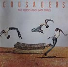 THE CRUSADERS The Good and Bad Times album cover