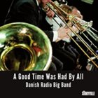 THE DANISH RADIO JAZZ ORCHESTRA A Good Time Was Had By All album cover